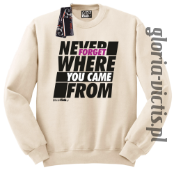 Never Forget Where You Came From - Bluza męska standard bez kaptura beżowa