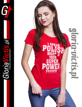 I SPEAK POLISH What is your Super Power ? - koszulka damska